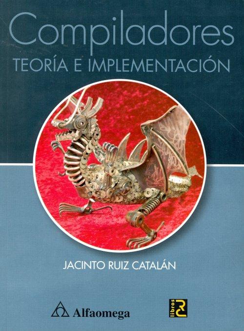 Compiladores, Teoría e Implementación