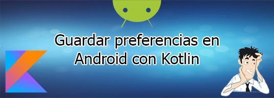 Guardar preferencias en Android con Kotlin